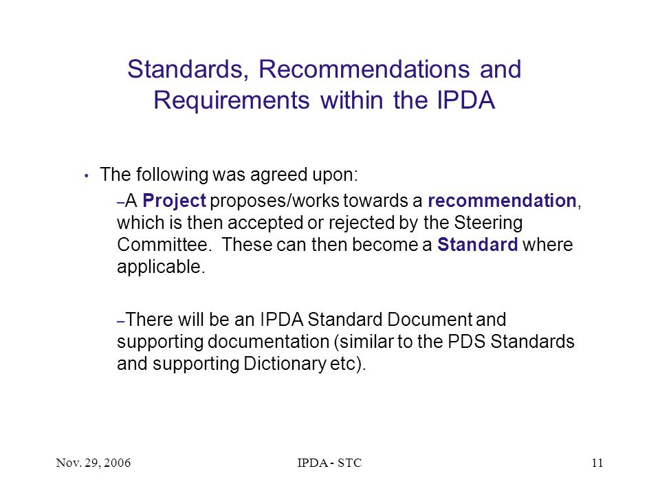 Nov. 29, 2006IPDA - STC11 Standards, Recommendations and Requirements within the IPDA The following was agreed upon: – A Project proposes/works toward