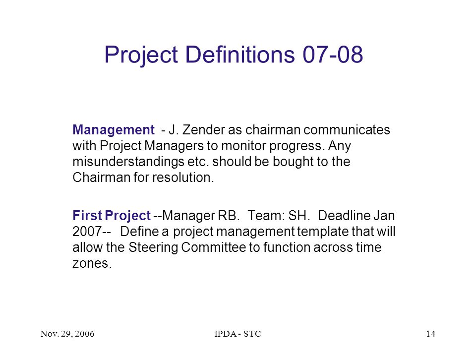 Nov. 29, 2006IPDA - STC14 Project Definitions 07-08 Management - J. Zender as chairman communicates with Project Managers to monitor progress. Any mis
