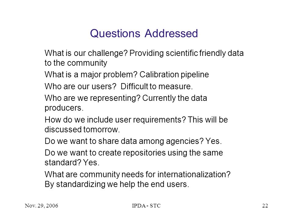 Nov. 29, 2006IPDA - STC22 Questions Addressed What is our challenge? Providing scientific friendly data to the community What is a major problem? Cali