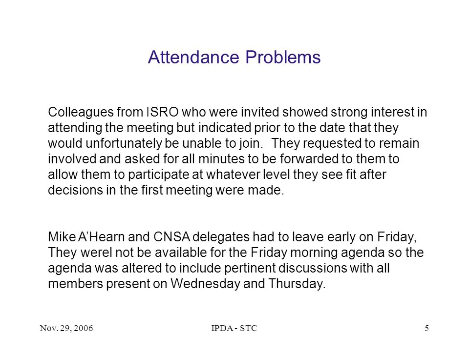 Nov. 29, 2006IPDA - STC5 Attendance Problems Colleagues from ISRO who were invited showed strong interest in attending the meeting but indicated prior