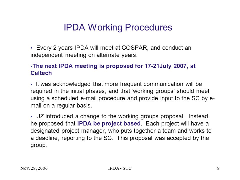 Nov. 29, 2006IPDA - STC9 IPDA Working Procedures Every 2 years IPDA will meet at COSPAR, and conduct an independent meeting on alternate years. The ne