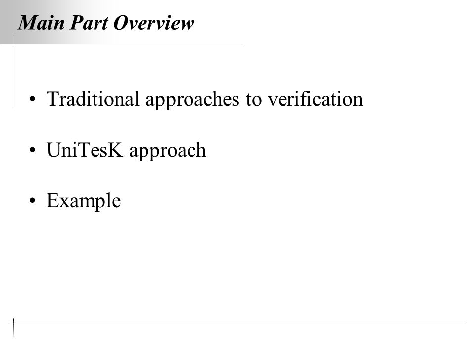 Main Part Overview Traditional approaches to verification UniTesK approach Example