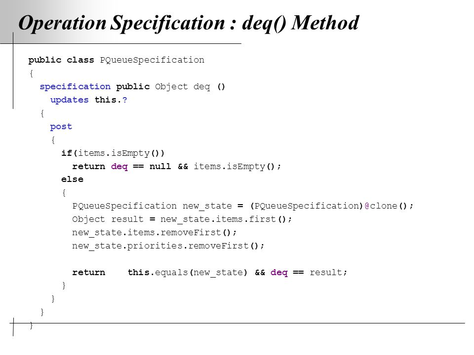 Operation Specification : deq() Method public class PQueueSpecification { specification public Object deq () updates this..