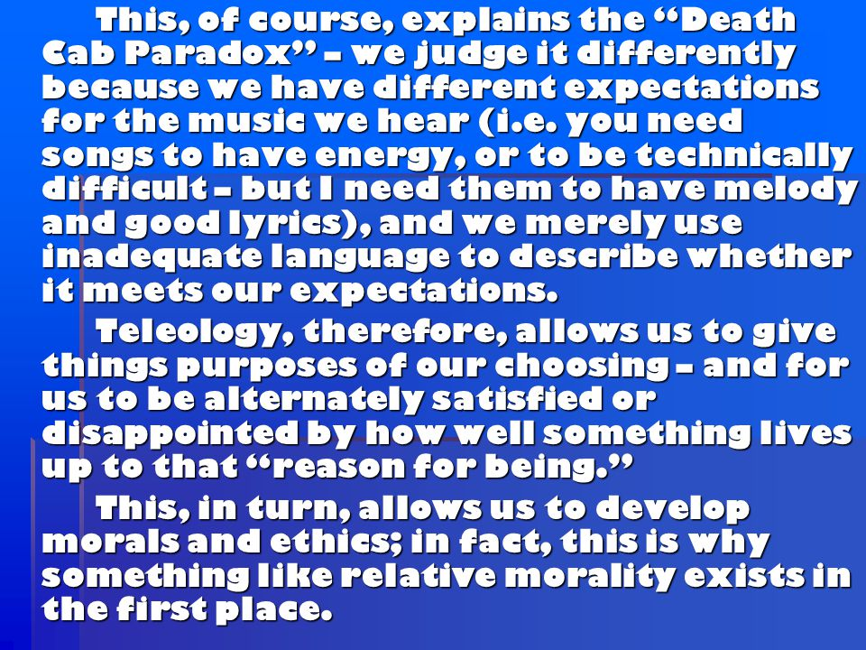 This, of course, explains the Death Cab Paradox – we judge it differently because we have different expectations for the music we hear (i.e.