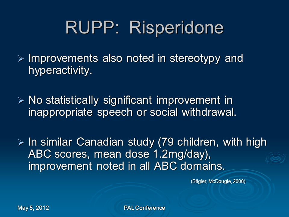 RUPP: Risperidone  Improvements also noted in stereotypy and hyperactivity.  No statistically significant improvement in inappropriate speech or soc