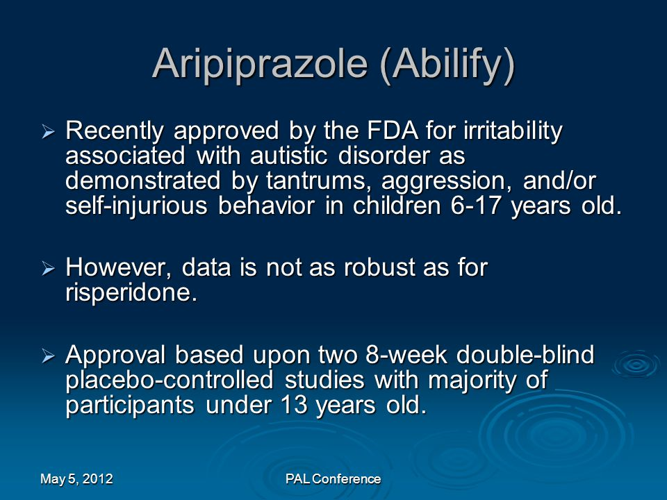 Aripiprazole (Abilify)  Recently approved by the FDA for irritability associated with autistic disorder as demonstrated by tantrums, aggression, and/