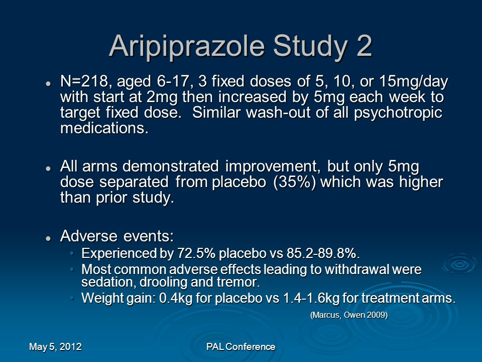 Aripiprazole Study 2 N=218, aged 6-17, 3 fixed doses of 5, 10, or 15mg/day with start at 2mg then increased by 5mg each week to target fixed dose. Sim