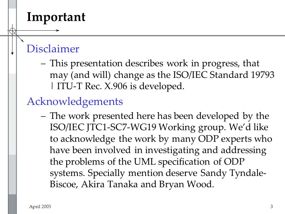April 20053 Important Disclaimer –This presentation describes work in progress, that may (and will) change as the ISO/IEC Standard 19793 | ITU-T Rec.