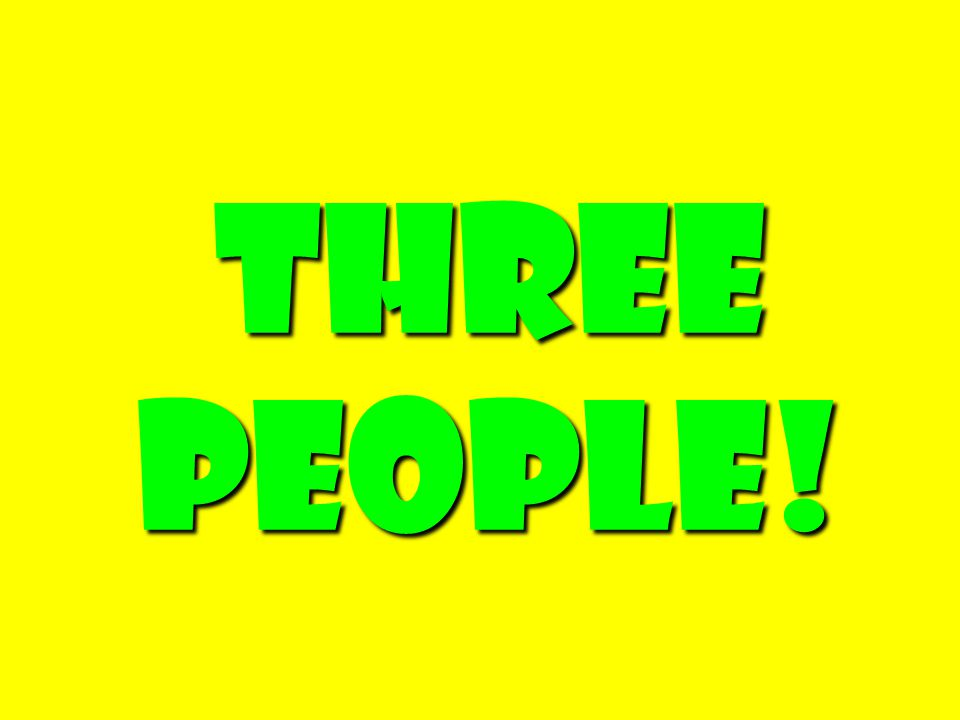 Three People!