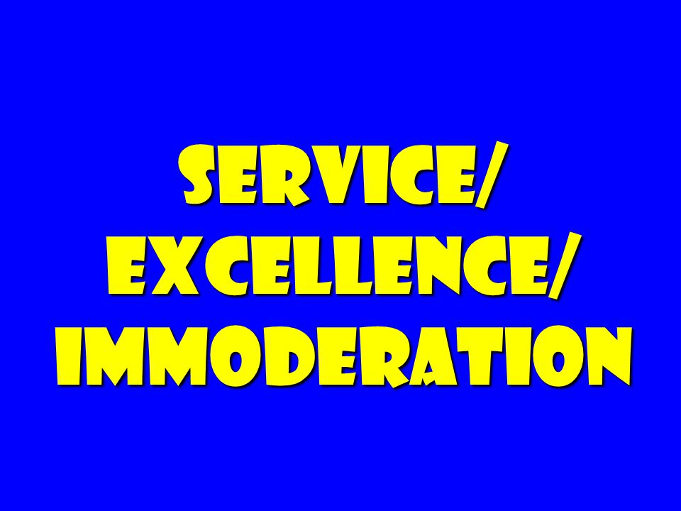 Service/ Excellence/ Immoderation