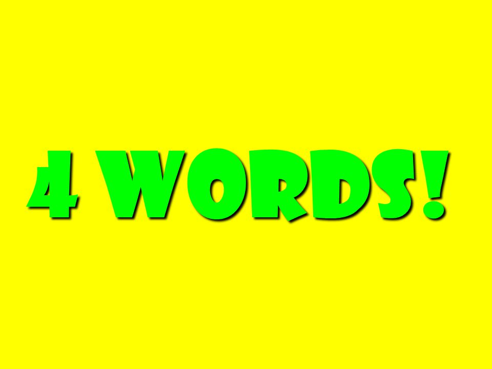 4 Words! 4 Words!