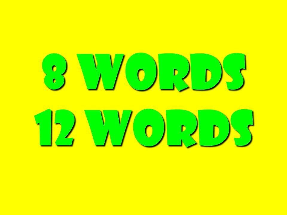 8 Words 12 Words