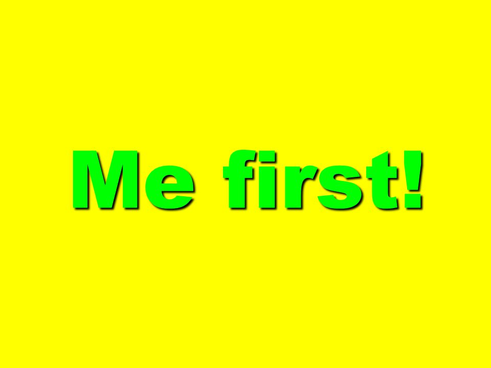Me first!