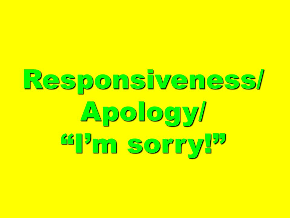 Responsiveness/Apology/ I'm sorry!