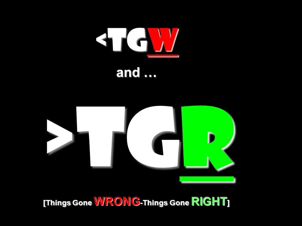 TGR [Things Gone WRONG -Things Gone RIGHT ] TGR [Things Gone WRONG -Things Gone RIGHT ]