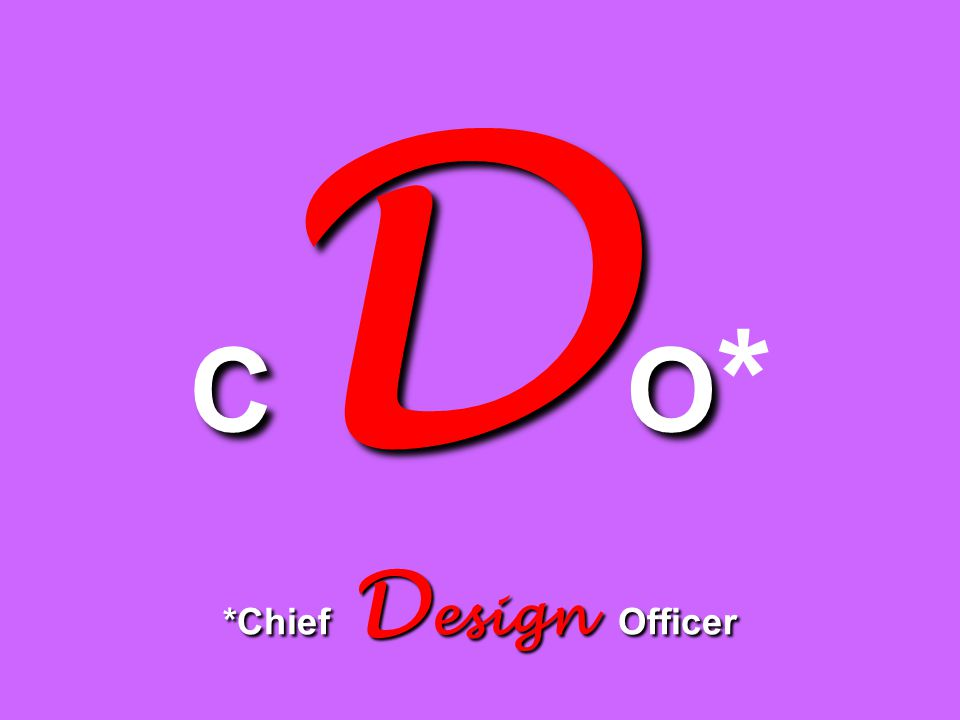 C D O *Chief D esign Officer C D O * *Chief D esign Officer