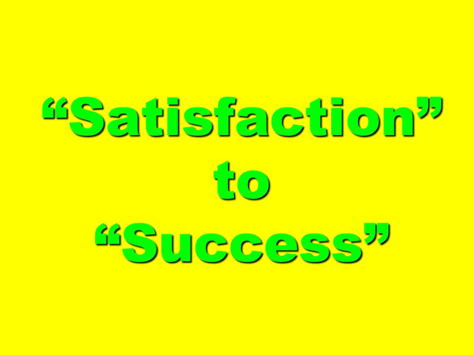 Satisfaction to Success