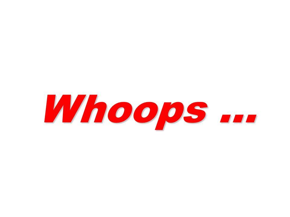 Whoops … Whoops …