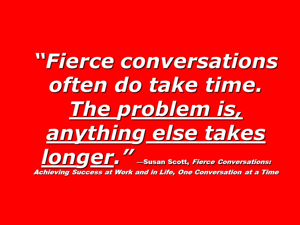 Fierce conversations often do take time.