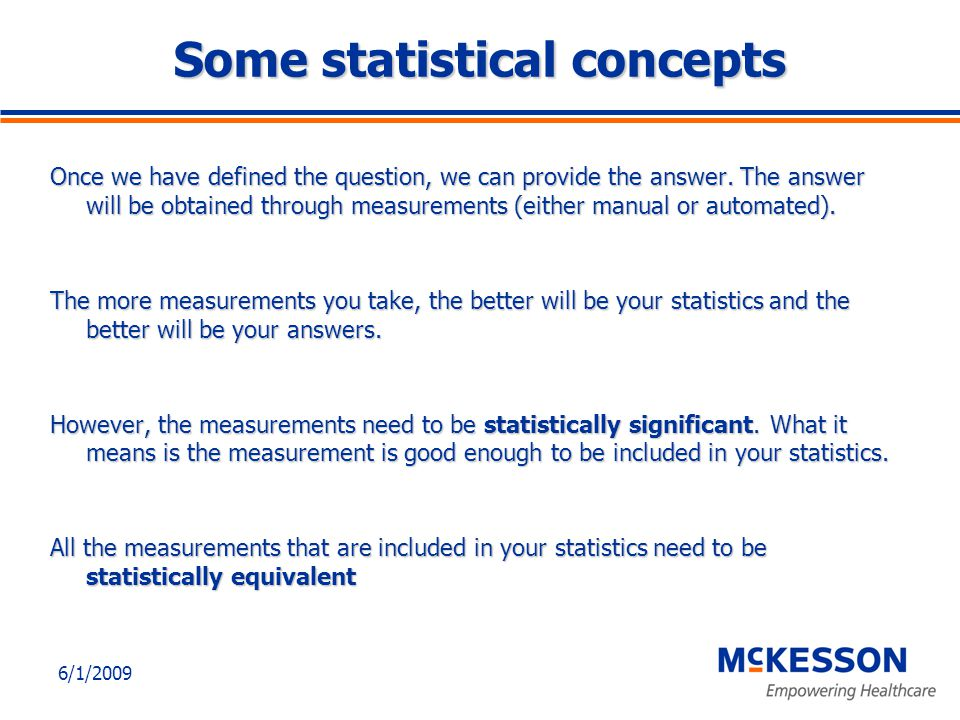 6/1/2009 Some statistical concepts Once we have defined the question, we can provide the answer.