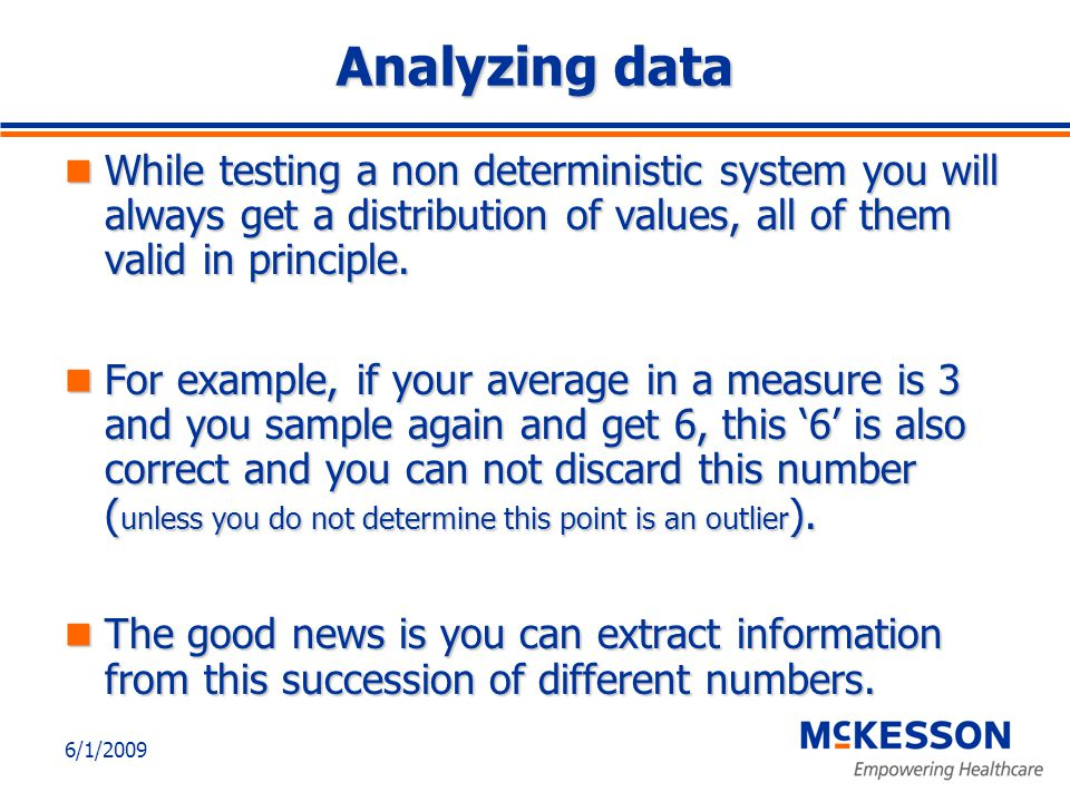 6/1/2009 Analyzing data While testing a non deterministic system you will always get a distribution of values, all of them valid in principle.