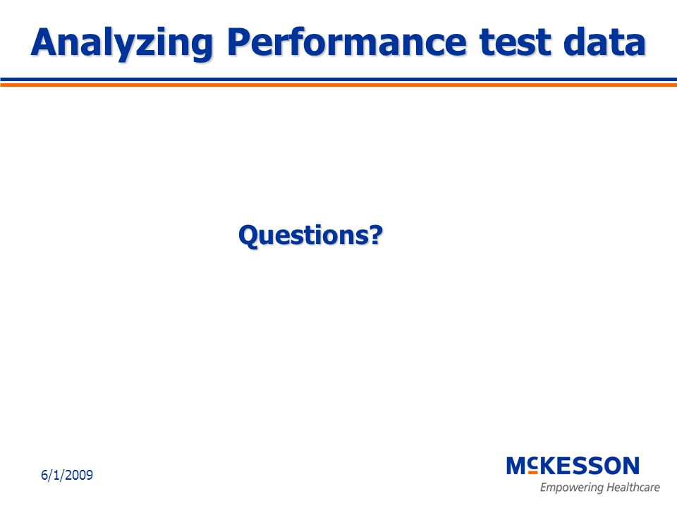 6/1/2009 Analyzing Performance test data Questions?