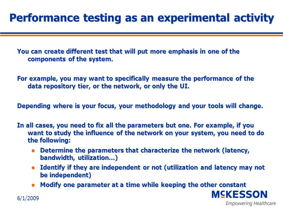 6/1/2009 Performance testing as an experimental activity You can create different test that will put more emphasis in one of the components of the system.