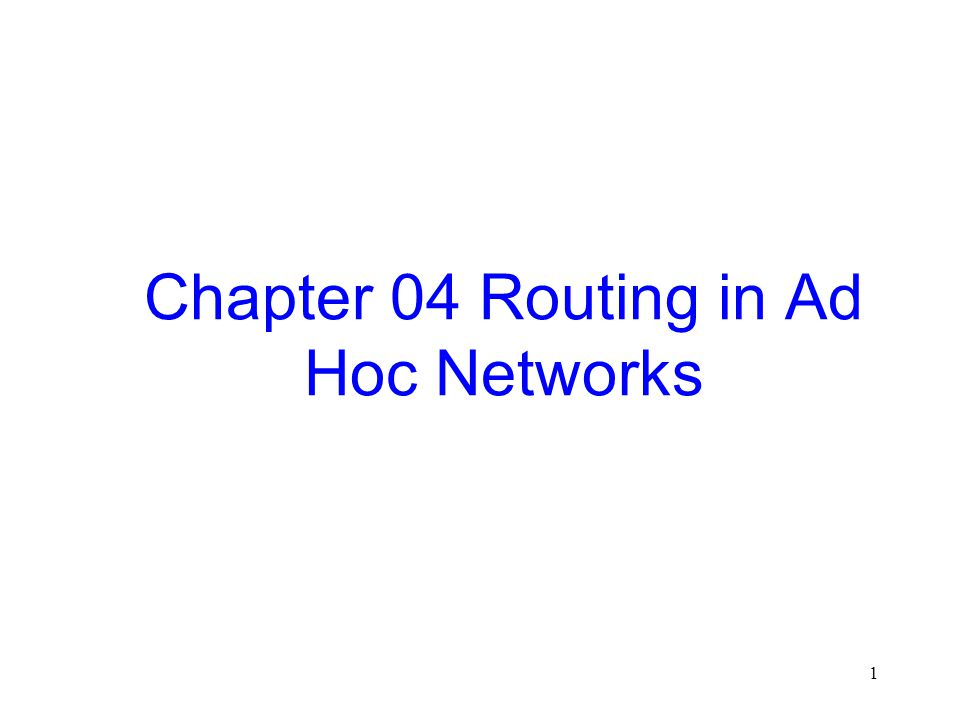 1 Chapter 04 Routing in Ad Hoc Networks