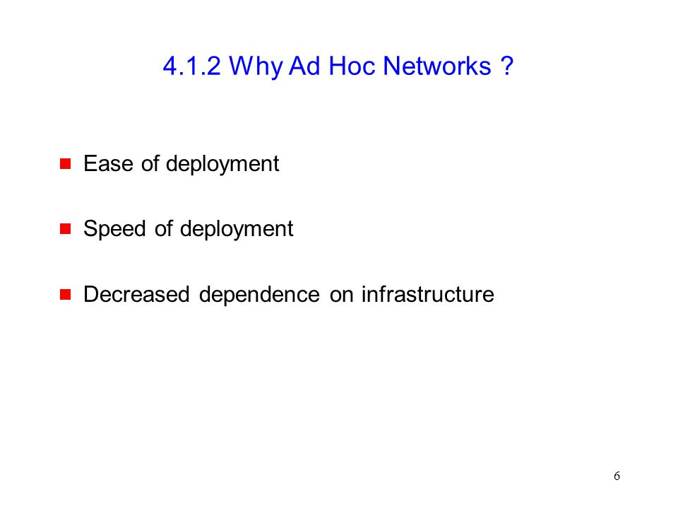 6 4.1.2 Why Ad Hoc Networks .