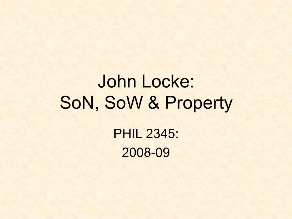John Locke: SoN, SoW & Property PHIL 2345: 2008-09