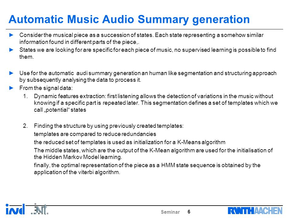 Automatic Music Audio Summary generation 6 Seminar ►Consider the musical piece as a succession of states.