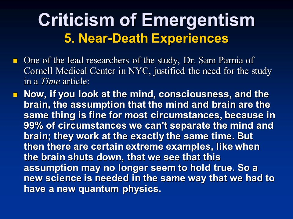 Criticism of Emergentism 5. Near-Death Experiences One of the lead researchers of the study, Dr.