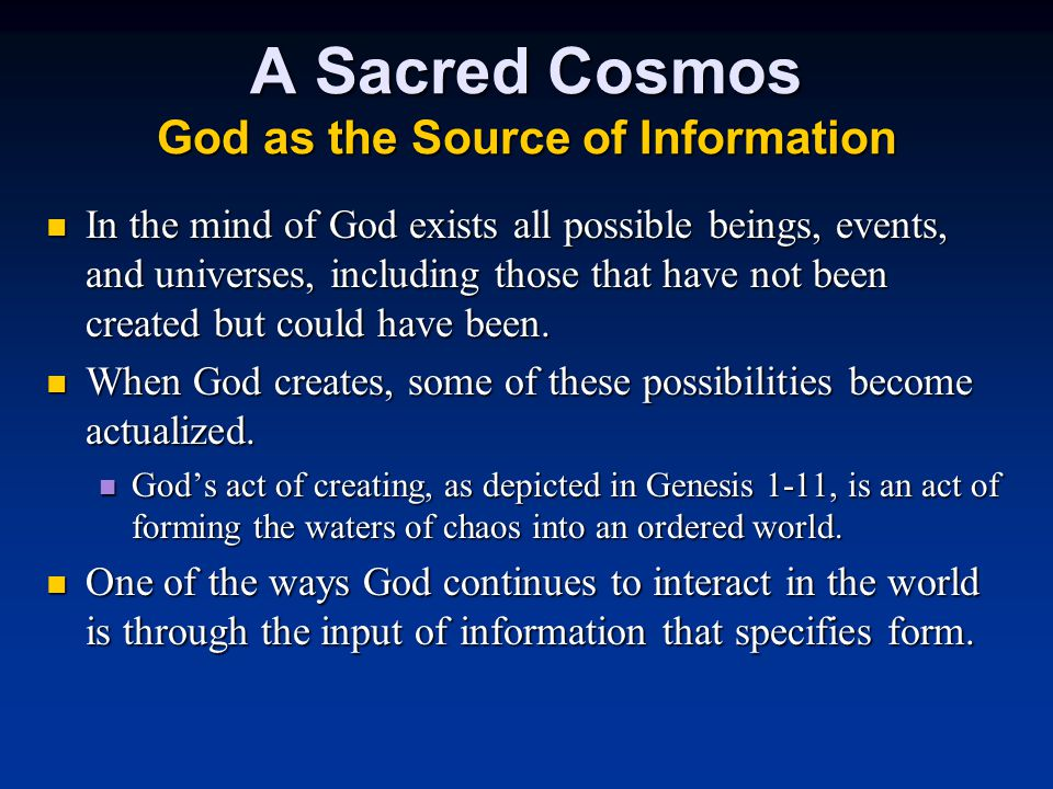 A Sacred Cosmos God as the Source of Information In the mind of God exists all possible beings, events, and universes, including those that have not been created but could have been.
