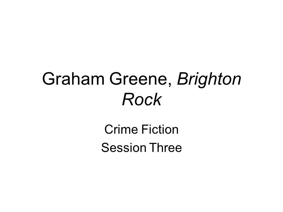 Graham Greene, Brighton Rock Crime Fiction Session Three