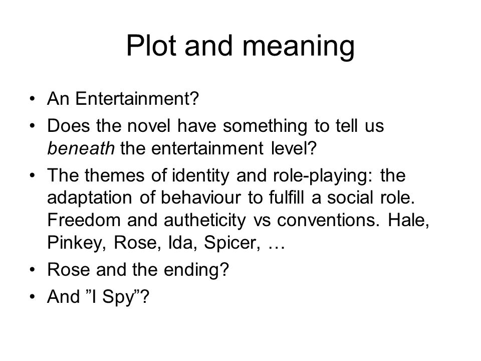 Plot and meaning An Entertainment? Does the novel have something to tell us beneath the entertainment level? The themes of identity and role-playing: