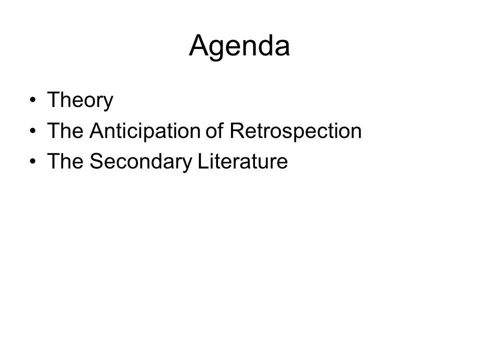 Agenda Theory The Anticipation of Retrospection The Secondary Literature