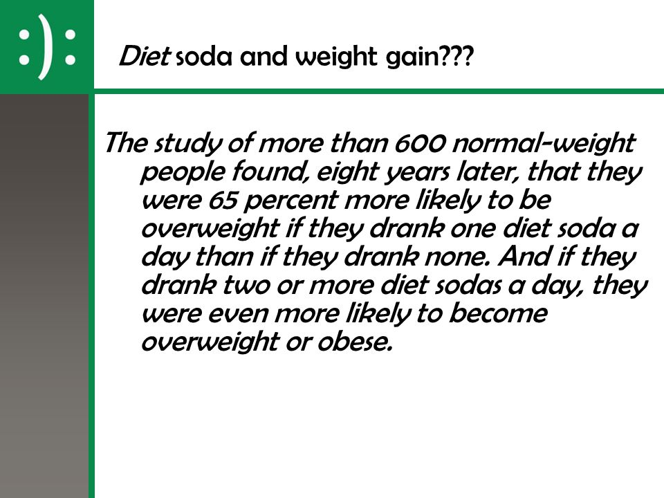 Diet soda and weight gain??? The study of more than 600 normal-weight people found, eight years later, that they were 65 percent more likely to be ove