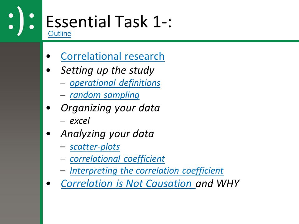 Essential Task 1-: Correlational research Setting up the study –operational definitionsoperational definitions –random samplingrandom sampling Organiz