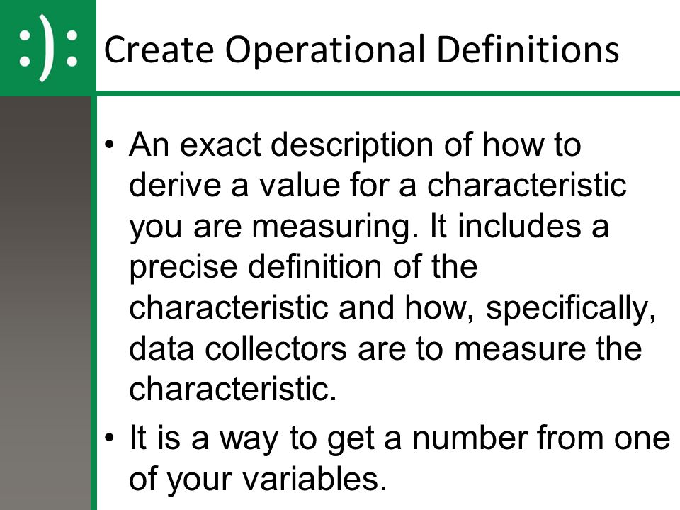 Operational Definitions in green 1.DV = Height (in inches without shoes) 2.DV = Weight (in lbs without clothes) 3.DV = Golf Score (on golf course x) DV = Number of years the person has played golf 4.DV = IQ scores (from the WAIS test) DV = Size of your big toe (in mm from top of joint to top of toe) 4.DV = Salary (annual salary including bonuses and benefits) DV = Happiness (???)