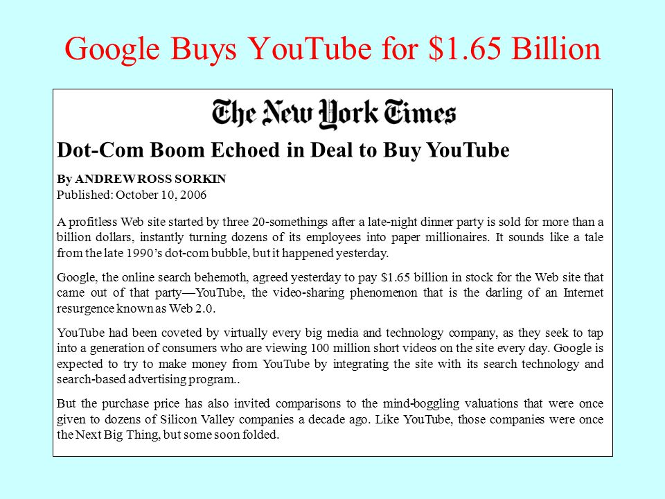 Google Buys YouTube for $1.65 Billion A profitless Web site started by three 20-somethings after a late-night dinner party is sold for more than a billion dollars, instantly turning dozens of its employees into paper millionaires.