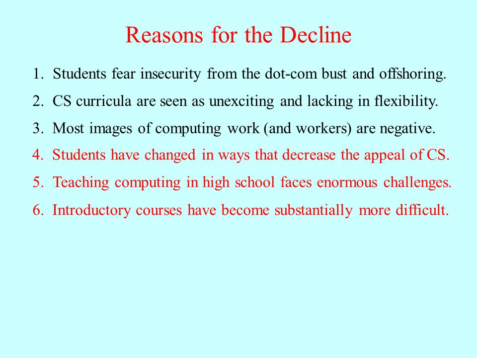 Reasons for the Decline Students fear insecurity from the dot-com bust and offshoring.1.