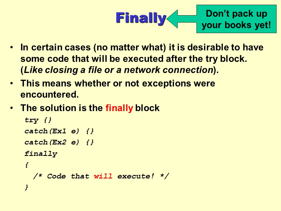 Finally In certain cases (no matter what) it is desirable to have some code that will be executed after the try block.