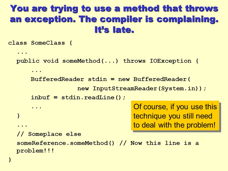 You are trying to use a method that throws an exception.