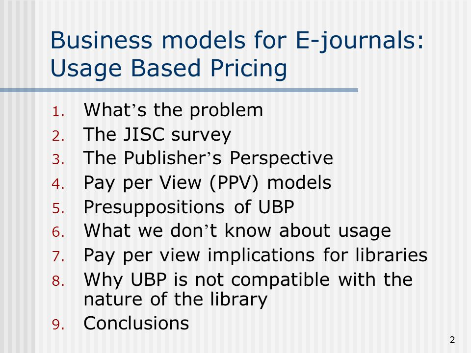 2 Business models for E-journals: Usage Based Pricing 1.