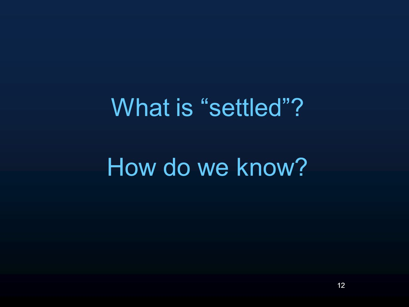 12 What is settled ? How do we know?