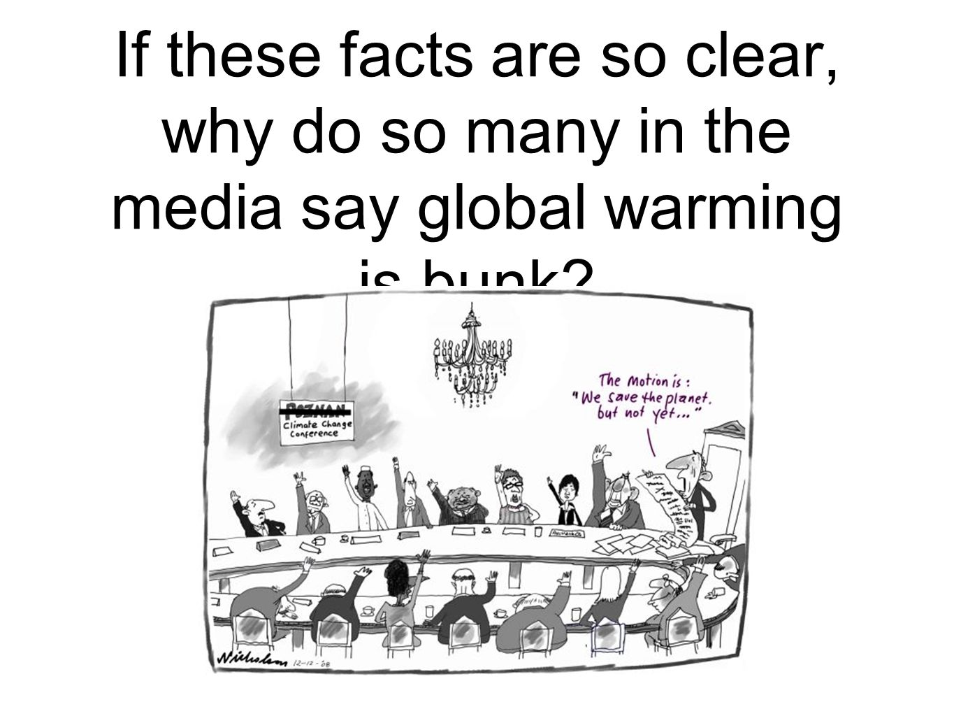 If these facts are so clear, why do so many in the media say global warming is bunk?