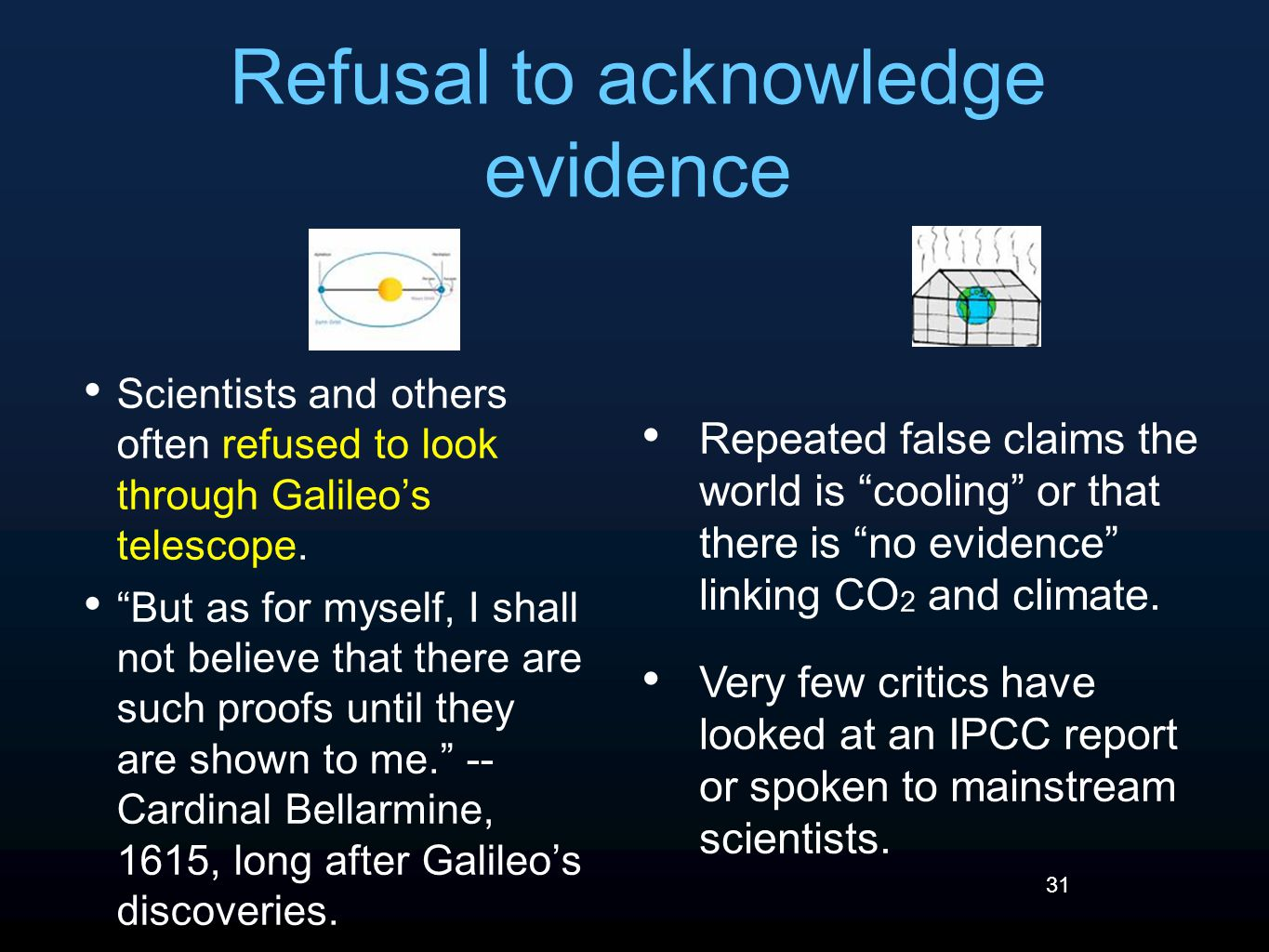 31 Refusal to acknowledge evidence Scientists and others often refused to look through Galileo's telescope.
