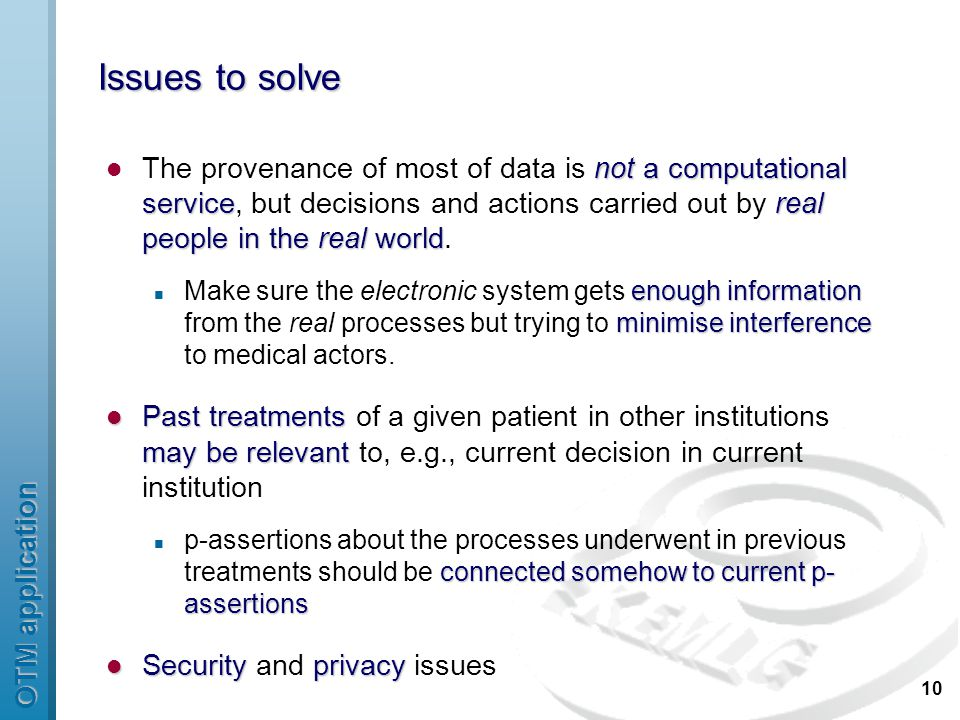 OTM application 10 Issues to solve not a computational servicereal people in the real world The provenance of most of data is not a computational service, but decisions and actions carried out by real people in the real world.