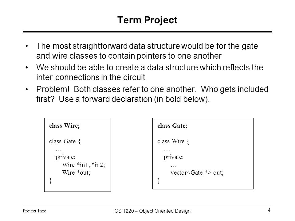 CS 1220 – Object Oriented Design 4 Project Info Term Project The most straightforward data structure would be for the gate and wire classes to contain