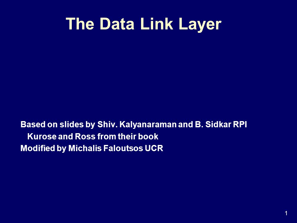 1 The Data Link Layer Based on slides by Shiv. Kalyanaraman and B.